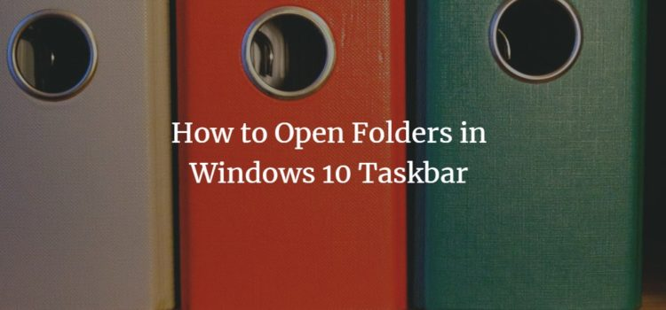 How to Open Folders from Windows 10 Taskbar