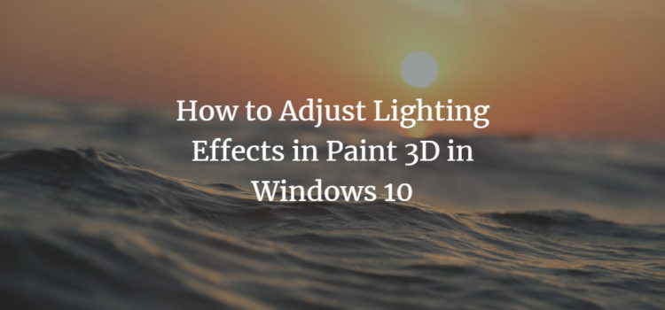 How to Adjust Lighting Effects in Paint 3D in Windows 10