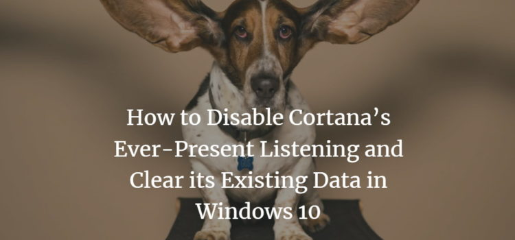 How to Disable Cortana's Ever-Present Listening and Clear its Existing Data in Windows 10