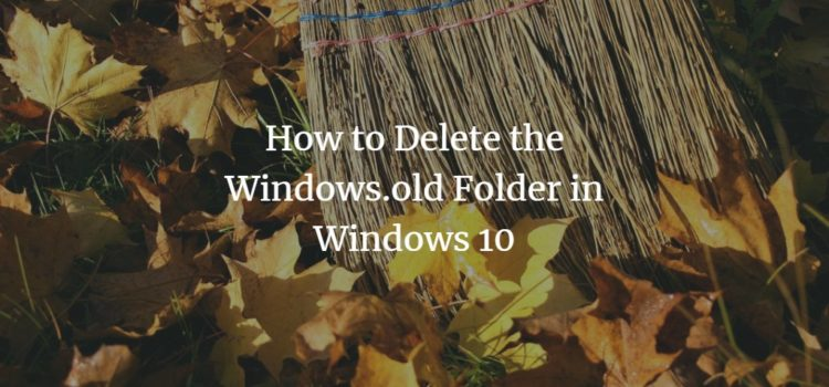 How to Delete the Windows.old Folder in Windows 10