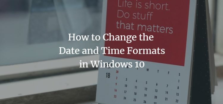 How to Change the Date and Time Formats in Windows 10