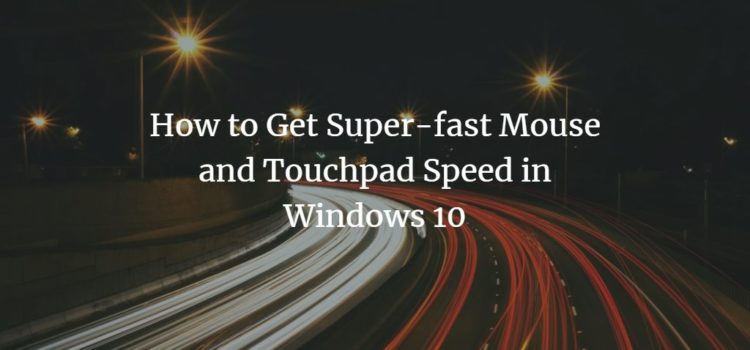 How to Get Super-fast Mouse and Touchpad Speed in Windows 10