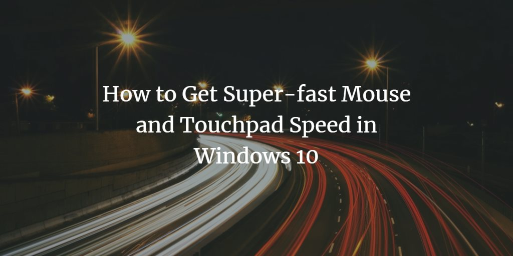 Speed up Windows Mouse and Touchpad