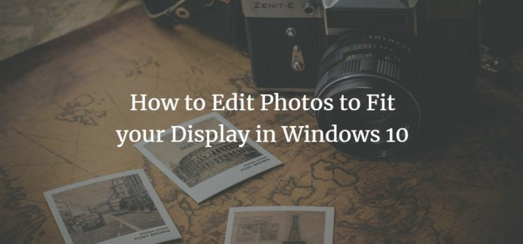 How to Edit Photos to Fit your Display in Windows 10