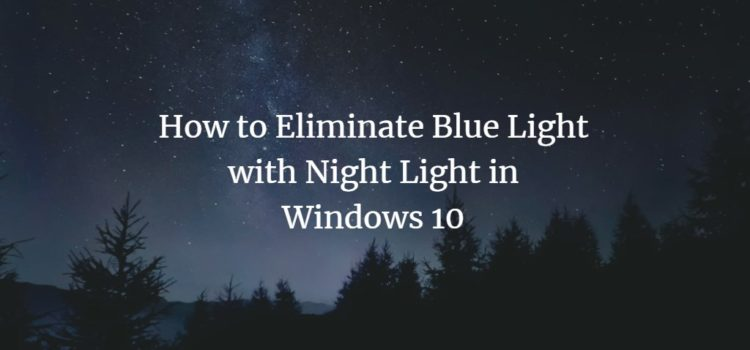 How to Eliminate Blue Light with Night Light in Windows 10