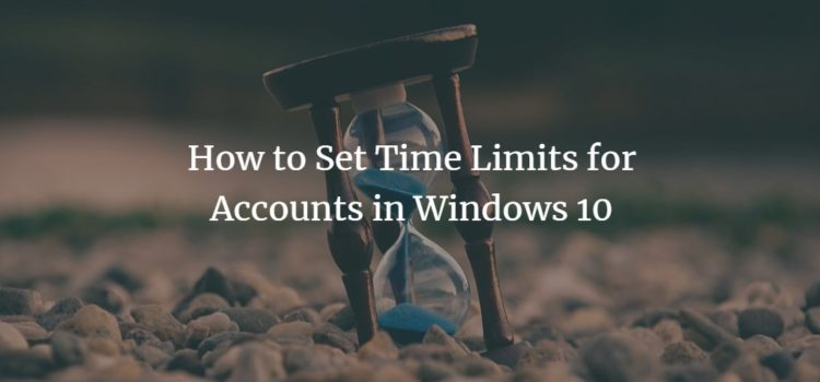 How to Set Time Limits for Accounts in Windows 10