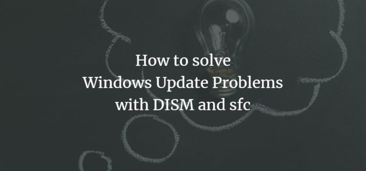 How to solve Windows Update problems with DISM and sfc