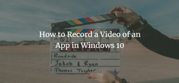 How to Record a Video of an App in Windows 10