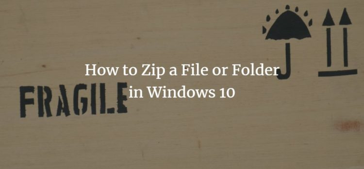How to Zip a File or Folder in Windows 10