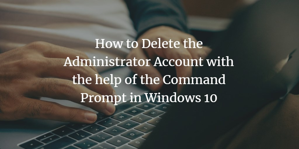 How to delete Windows Administrator user