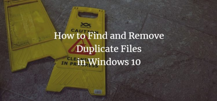 How to Find and Remove Duplicate Files in Windows 10