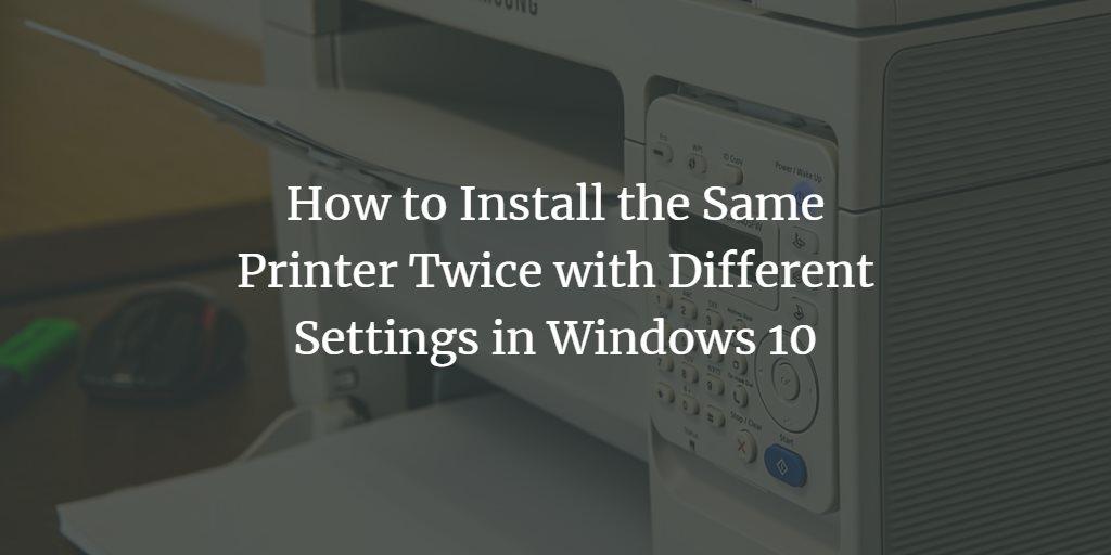 Install Windows Printer Twice
