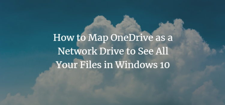 How to Map OneDrive as a Network Drive to See All Your Files in Windows 10