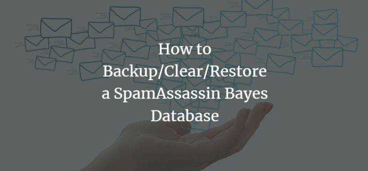 How to Backup/Clear/Restore a SpamAssassin Bayes Database