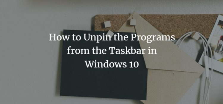 How to Unpin the Programs from the Taskbar in Windows 10
