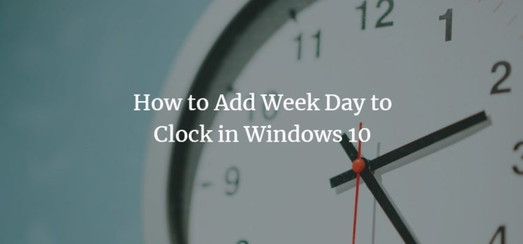 How to Add Week Day to Clock in Windows 10