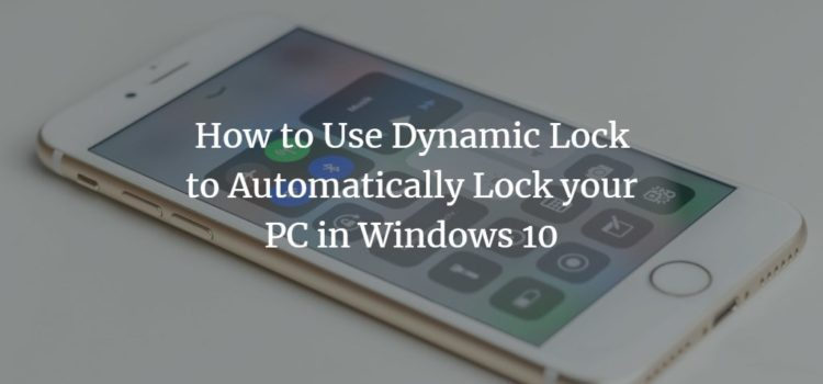 How to Use Dynamic Lock to Automatically Lock your PC in Windows 10