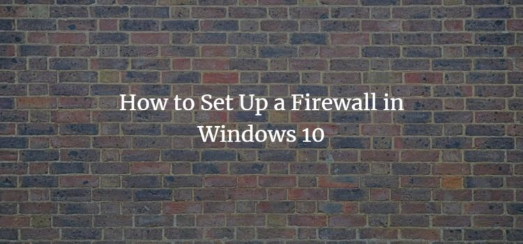 How to Set Up a Firewall in Windows 10