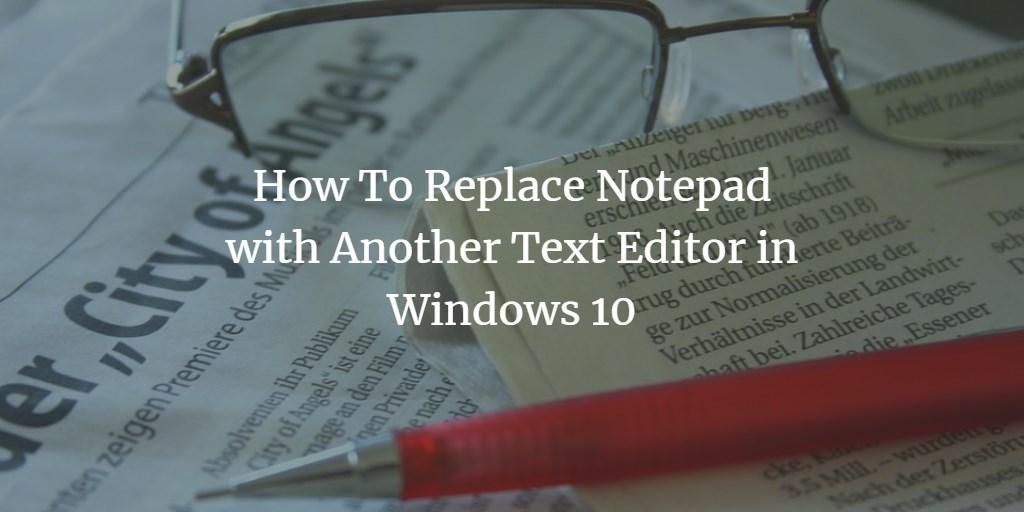 Windows Notepad Editor Alternative