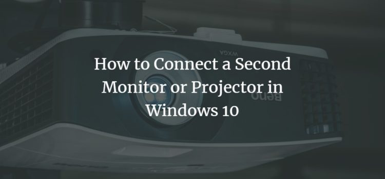 How to Connect a Second Monitor or Projector in Windows 10