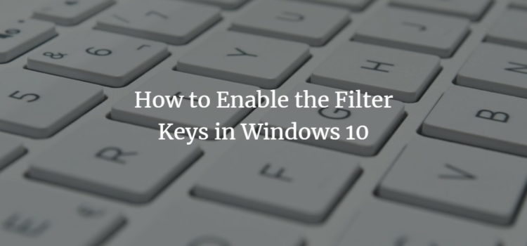 How to Enable the Filter Keys in Windows 10