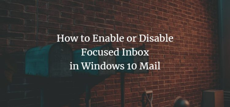 How to Enable or Disable Focused Inbox in Windows 10 Mail