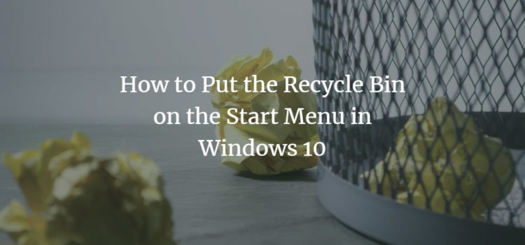 How to Put the Recycle Bin on the Start Menu in Windows 10