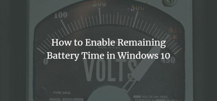 How to Enable Remaining Battery Time in Windows 10