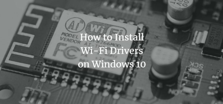 How to Install Wi-Fi Drivers for Windows 10
