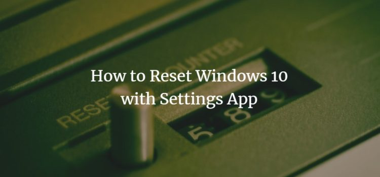 How to Reset Windows 10 with Settings App