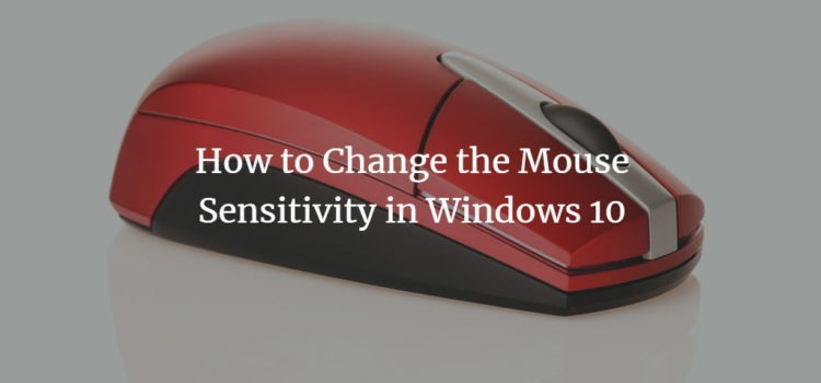 How to Change the Mouse Sensitivity in Windows 10