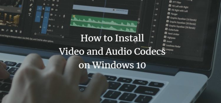 How to Install Video and Audio Codecs on Windows 10