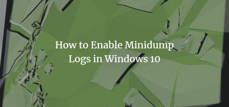 How to Enable Minidump Logs in Windows 10