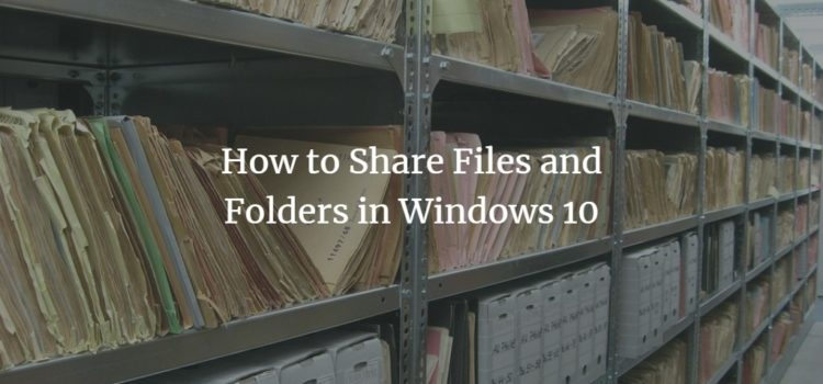 How to Share Files and Folders in Windows 10