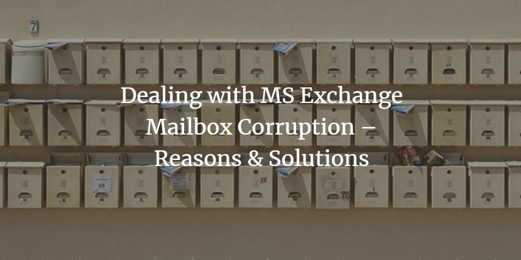 Dealing with MS Exchange Mailbox Corruption – Reasons