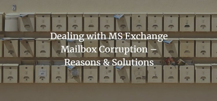 Dealing with MS Exchange Mailbox Corruption – Reasons & Solutions