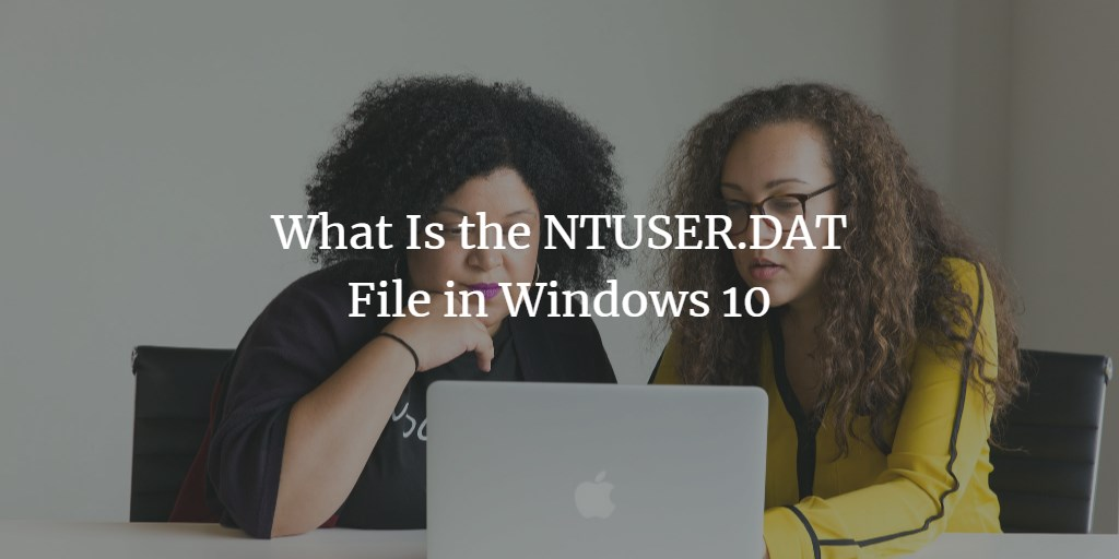What Is the NTUSER DAT File in Windows 10?