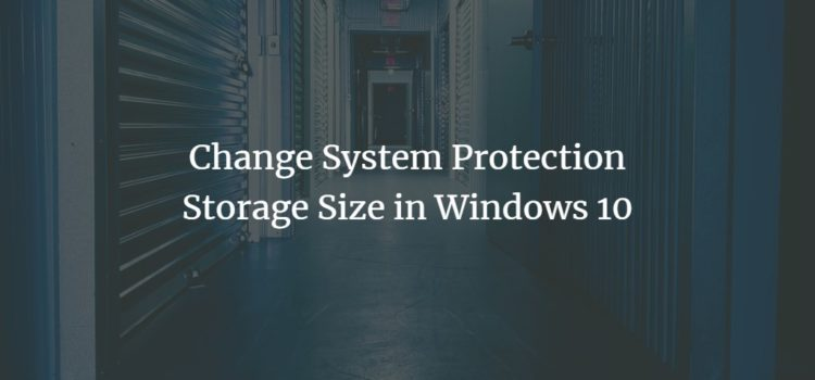 Change System Protection Storage Size in Windows 10