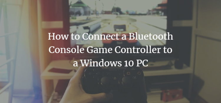 How to Connect a Bluetooth Console Game Controller to a Windows 10 PC