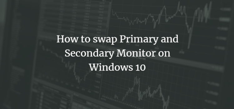 How to swap Primary and Secondary Monitor on Windows 10
