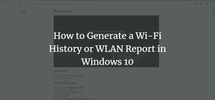 How to Generate a Wi-Fi History or WLAN Report in Windows 10