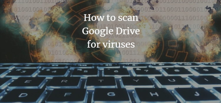 How to scan Google Drive for viruses