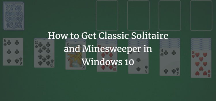 How to Get Classic Solitaire and Minesweeper in Windows 10