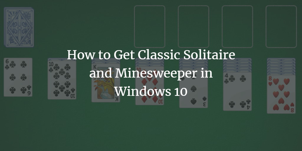 Windows 10 Solitaire and Minesweeper