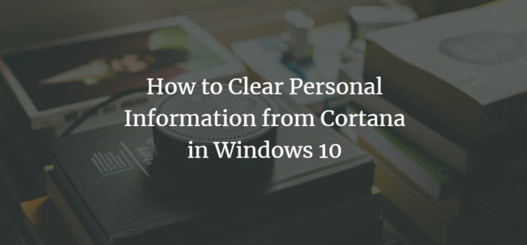 How to Clear Personal Information from Cortana in Windows 10