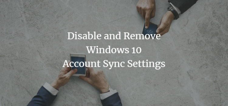 Disable and Remove Windows 10 Account Sync Settings