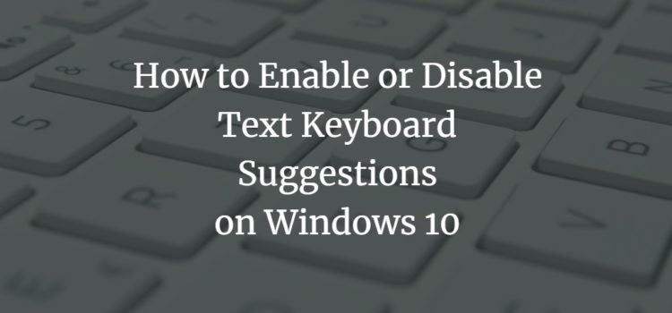 Disable Windows Text Keyboard suggestions