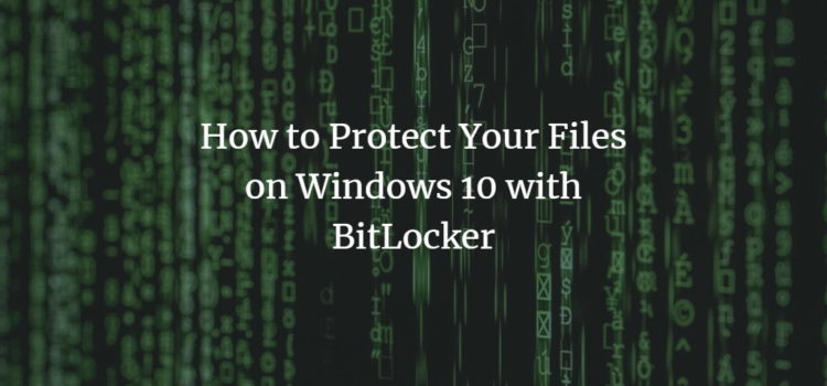 How to Protect Your Files on Windows 10 with BitLocker