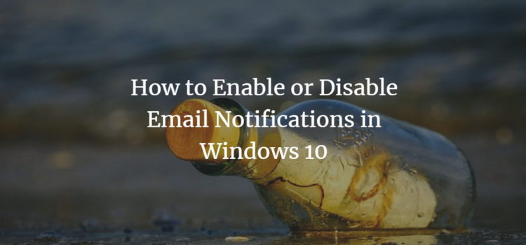 How to Enable or Disable Email Notifications in Windows 10