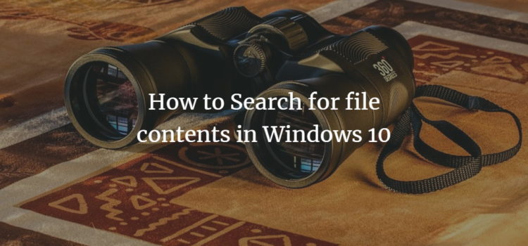 How to Search for file contents in Windows 10